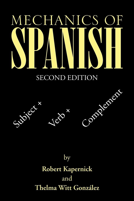 Mechanics of Spanish. Subject + Verb + Complement. Robert Kapernick, Thelma Witt Gonz?lez