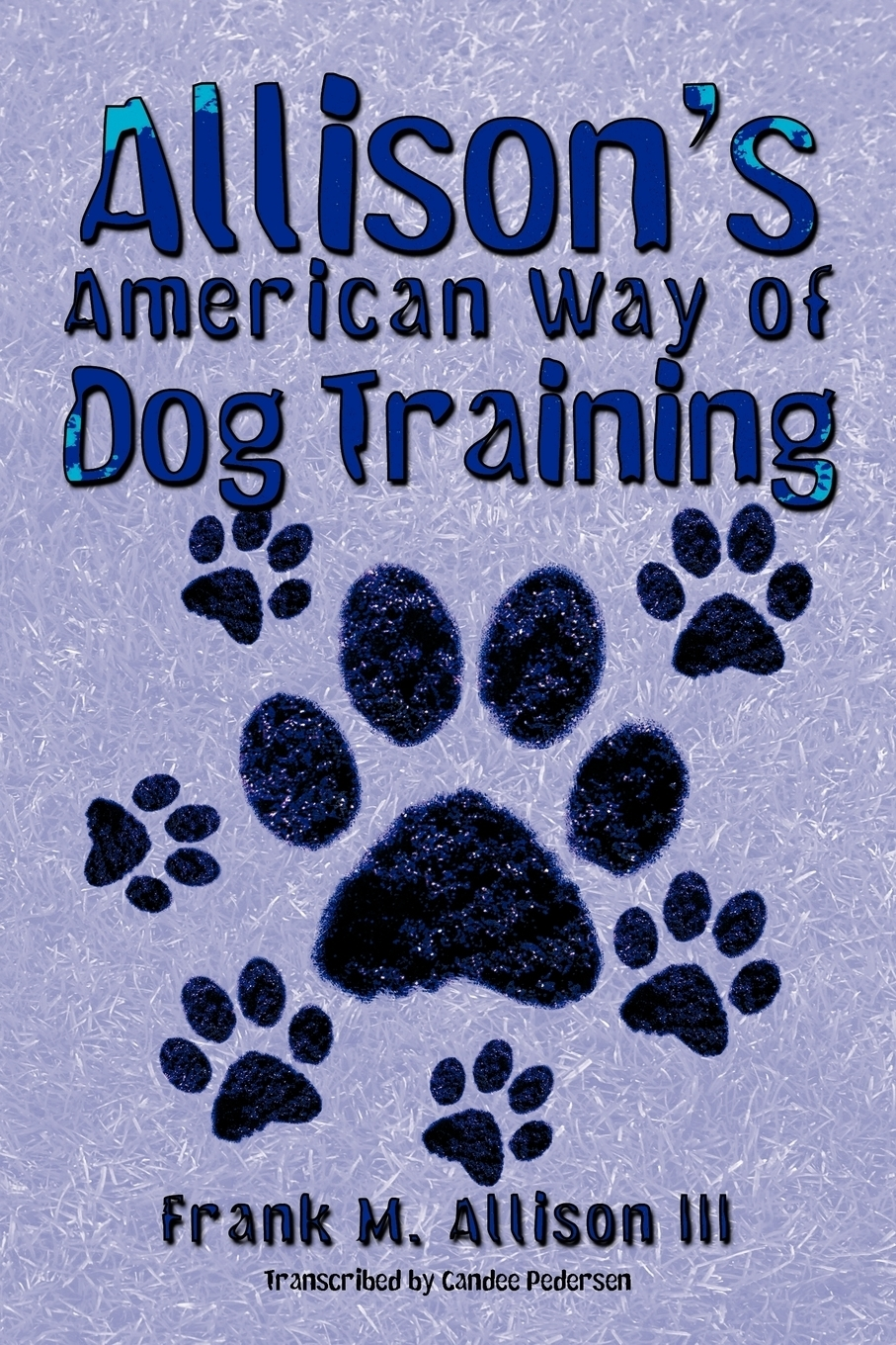 Frank M. Allison III. Allison's American Way of Dog Training