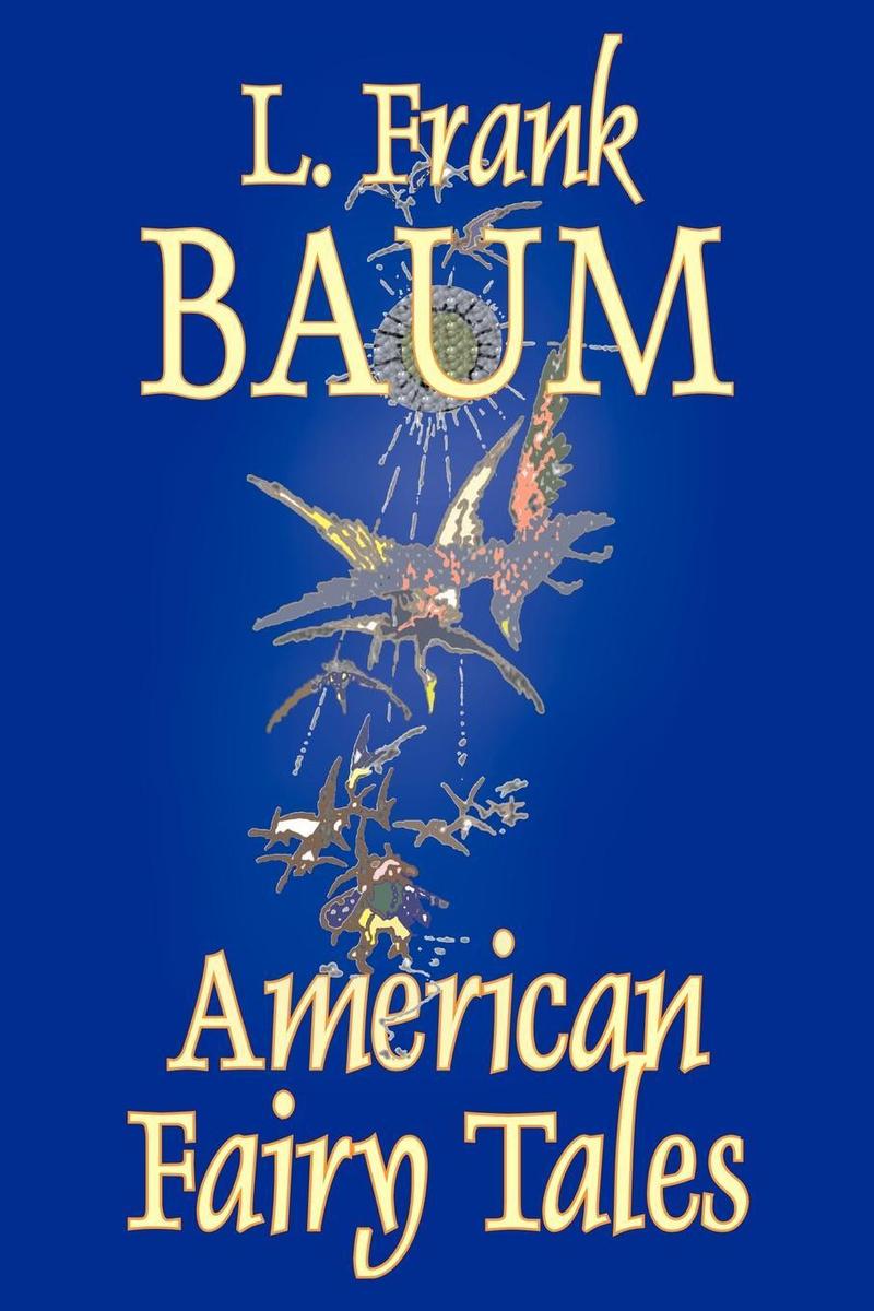 American Fairy Tales by L. Frank Baum, Fiction, Fantasy, Fairy Tales, Folk Tales, Legends & Mythology #1