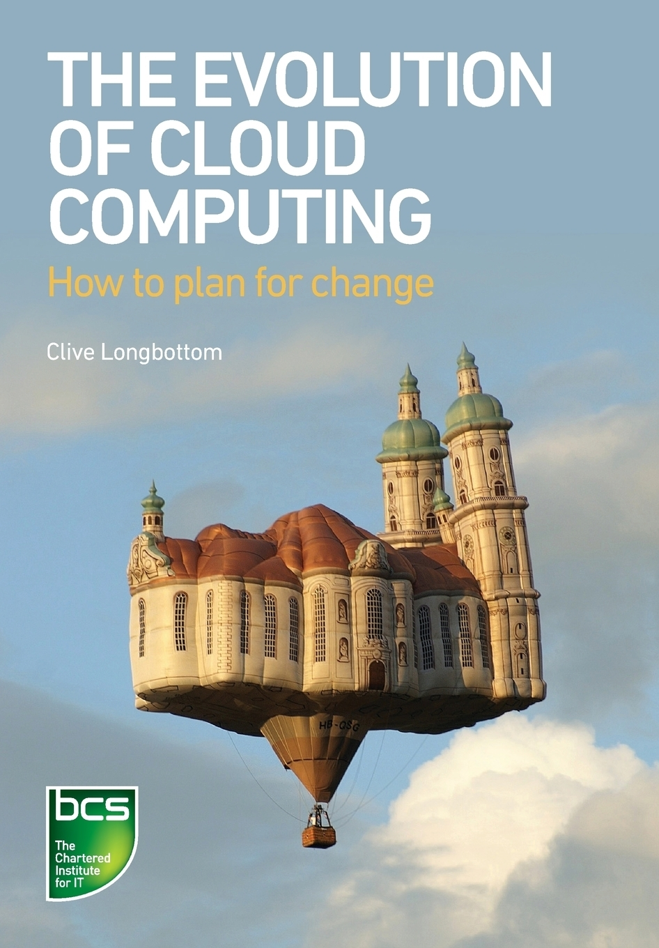 Clive Longbottom The Evolution of Cloud Computing. How to Plan for Change