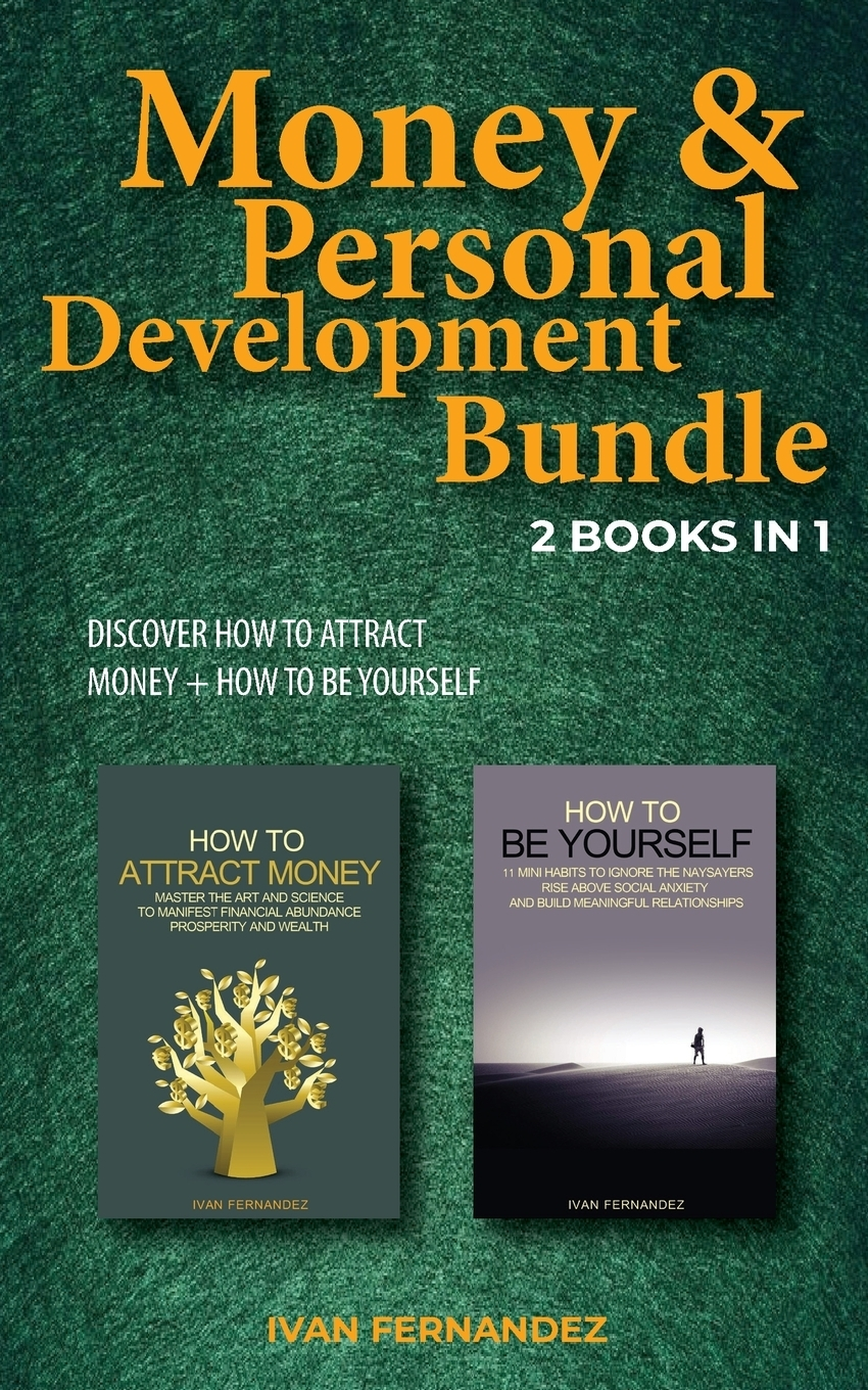 Ivan Fernandez Money & Personal Development Bundle. 2 Books in 1: Discover How to Attract Money + How to Be Yourself joseph dr murphy how to attract money