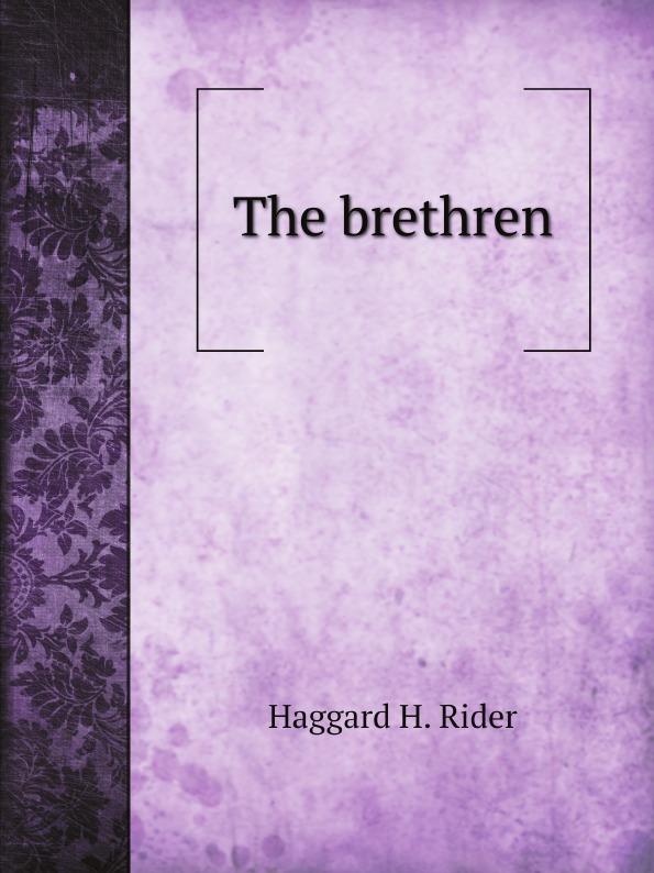 Haggard H. Rider The brethren haggard h rider the brethren