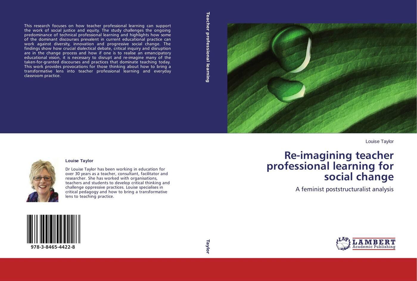 Louise Taylor Re-imagining teacher professional learning for social change re imagining teacher professional learning for social change