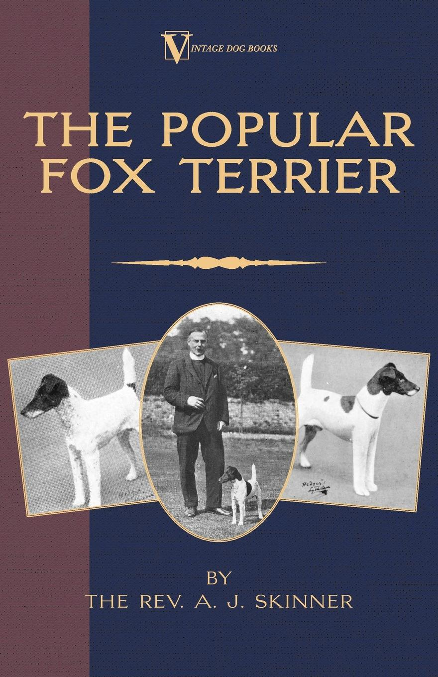 The Popular Fox Terrier (Vintage Dog Books Breed Classic - Smooth Haired + Wire Fox Terrier). Rev. A.J. Skinner. B.A.