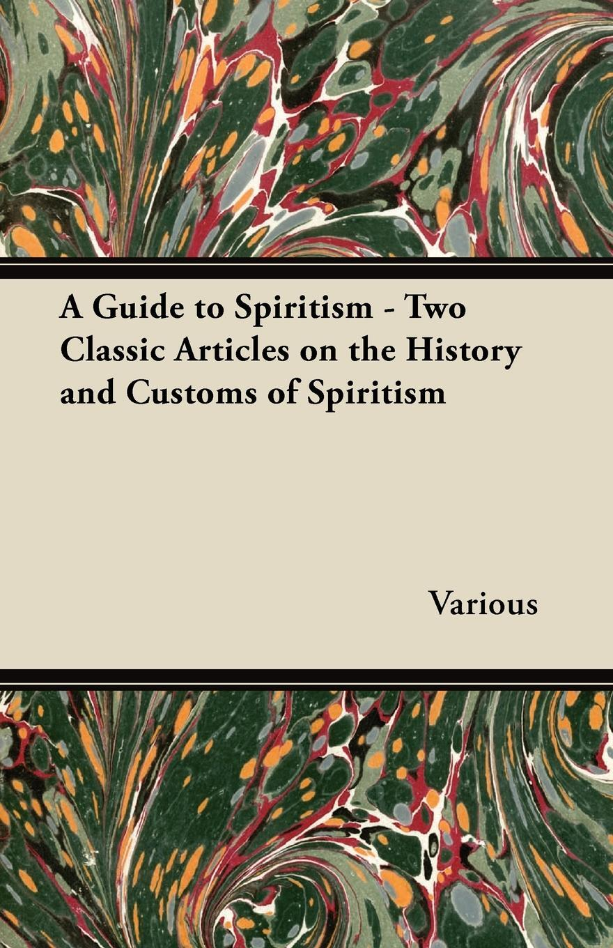 A Guide to Spiritism - Two Classic Articles on the History and Customs of Spiritism. Various