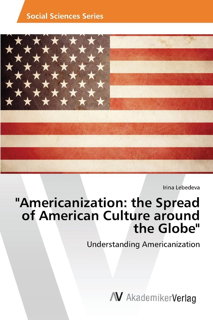 "Книга ""Americanization. the Spread of American Culture around the Globe"". Lebedeva Irina"