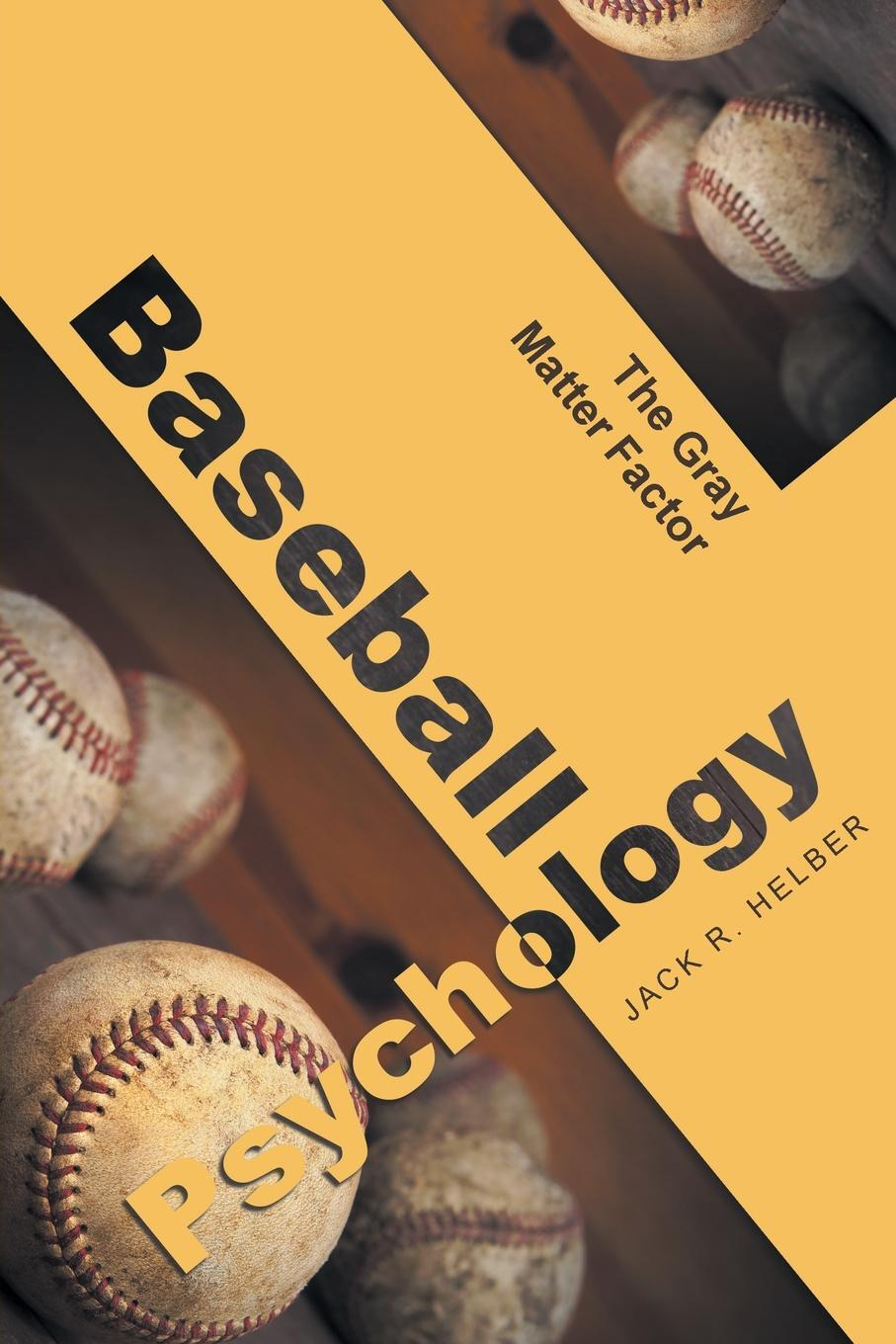 Jack Helber. Baseball Psychology. The Gray Matter Factor