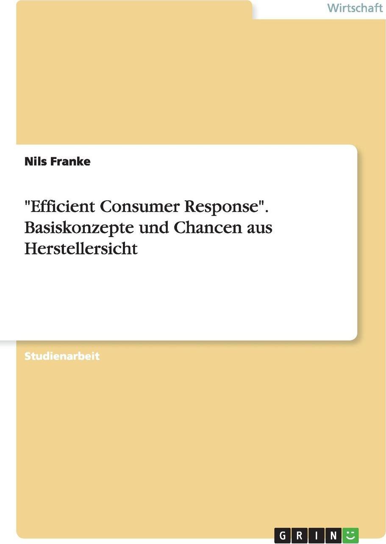 """Nils Franke. """"Efficient Consumer Response"""". Basiskonzepte und Chancen aus Herstellersicht"""