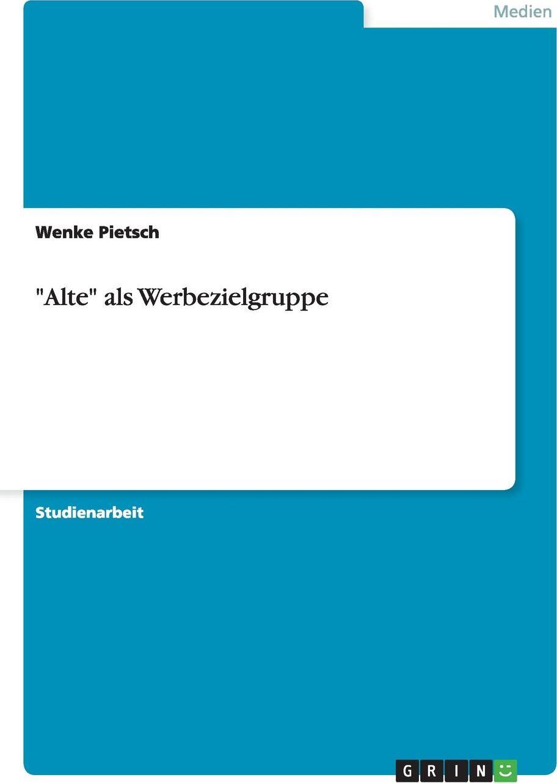 """Wenke Pietsch. """"Alte"""" als Werbezielgruppe"""
