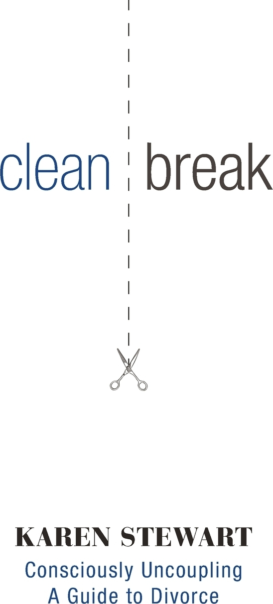 Clean Break. Consciously Uncoupling A Guide to Divorce. Karen Stewart