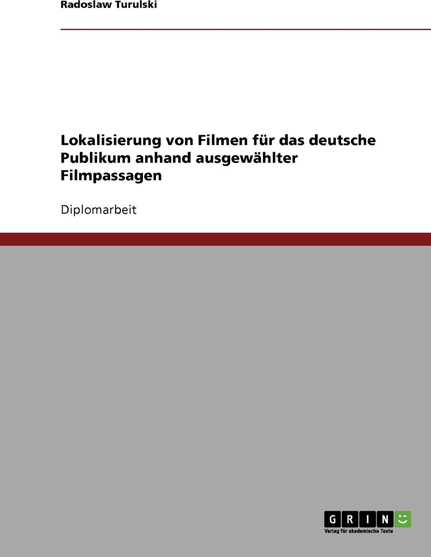 Lokalisierung von Filmen fur das deutsche Publikum anhand ausgewahlter Filmpassagen. Radoslaw Turulski