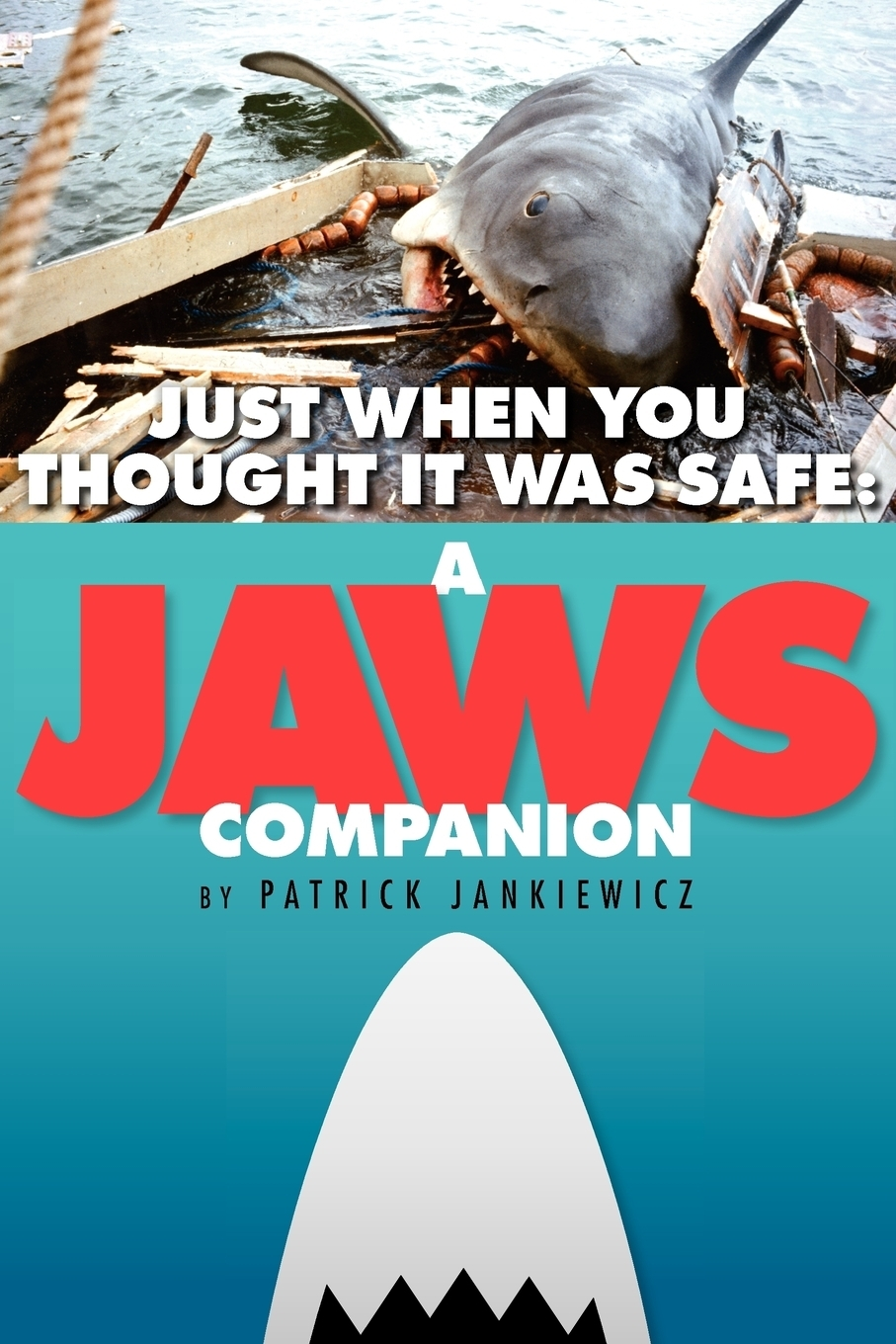 Patrick Jankiewicz. Just When You Thought It Was Safe. A JAWS Companion