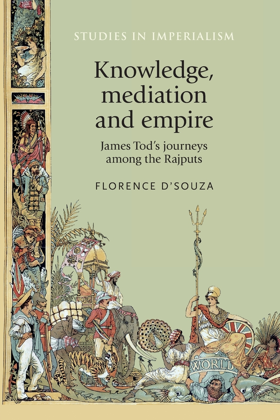 Florence D'Souza. Knowledge, mediation and empire. James Tod's journeys among the Rajputs