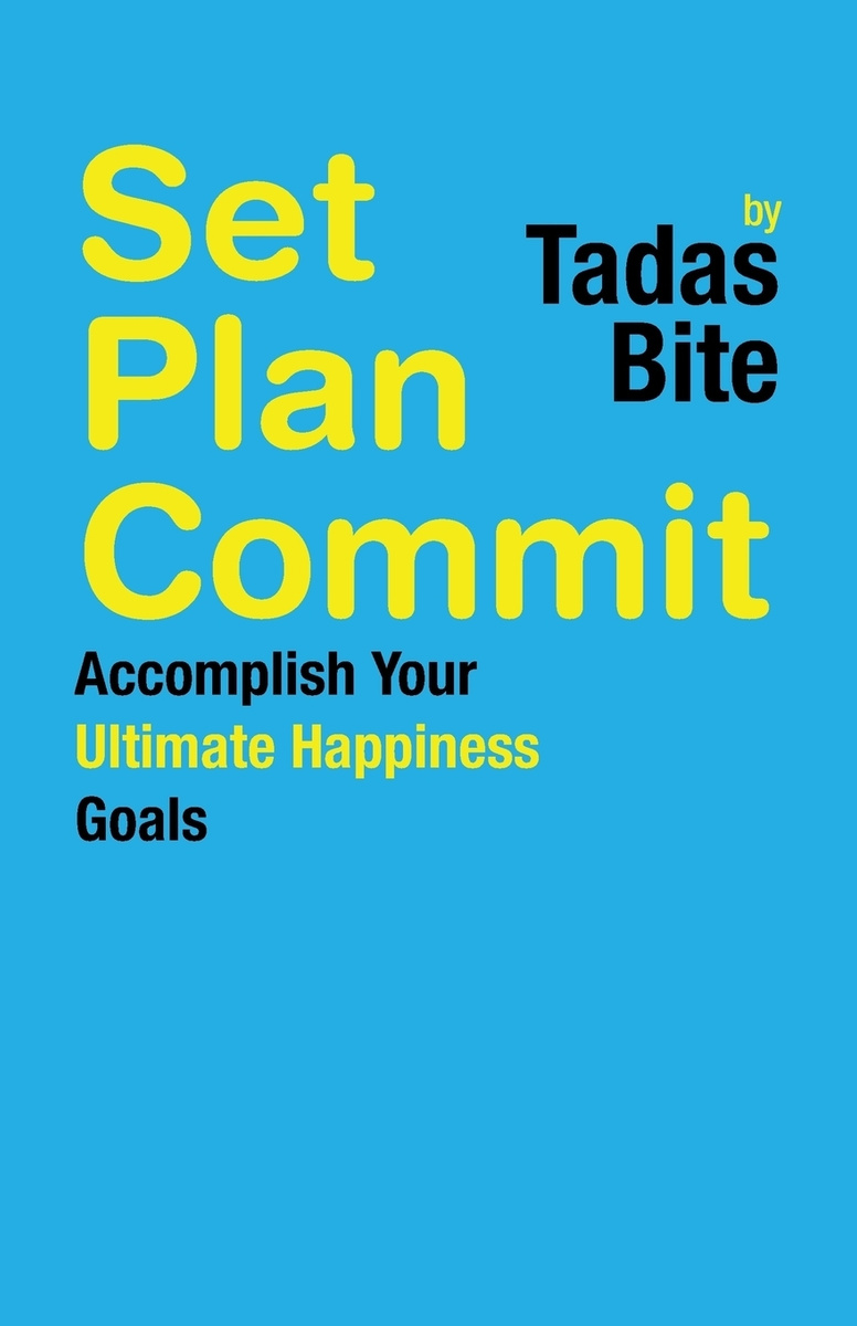 Set Plan Commit. Accomplish Your Ultimate Happiness Goals #1