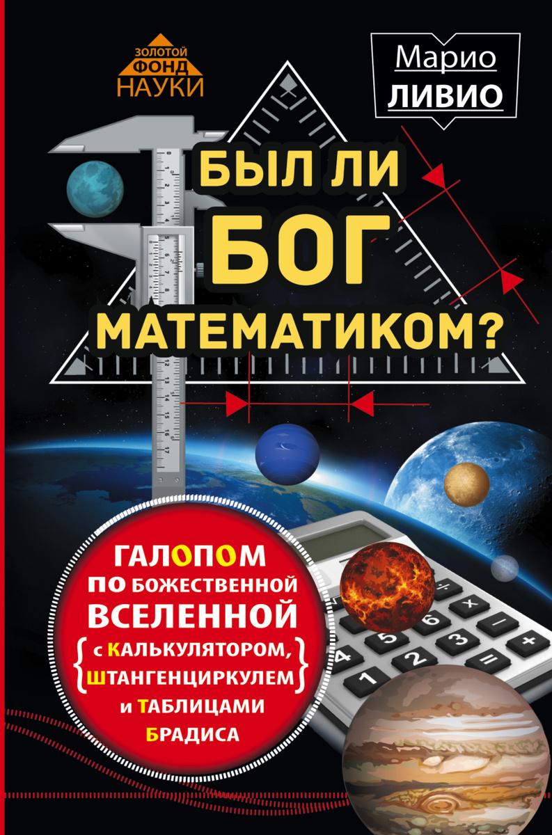 Был ли Бог математиком? Галопом по божественной Вселенной с калькулятором, штангенциркулем и таблицами #1