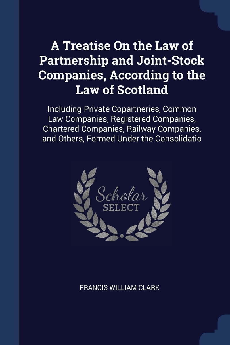 A Treatise On the Law of Partnership and Joint-Stock Companies, According to the Law of Scotland. Including #1