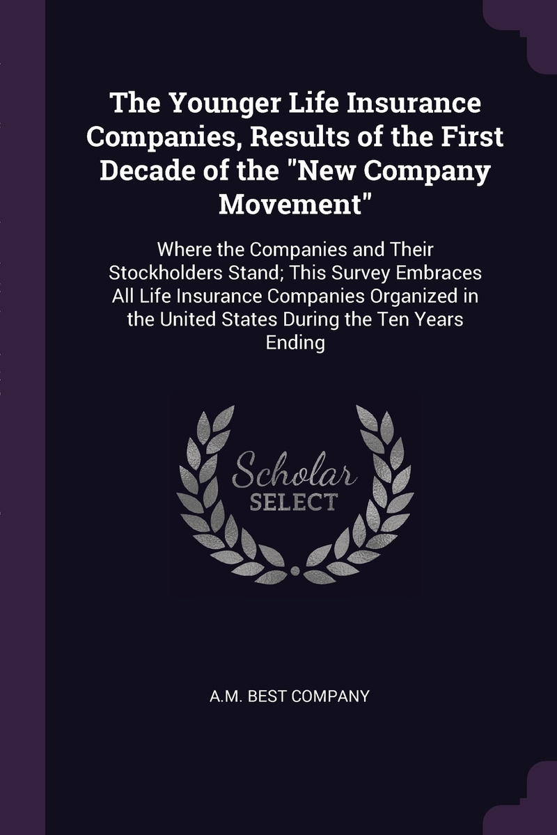 """The Younger Life Insurance Companies, Results of the First Decade of the """"New Company Movement"""". Where #1"""
