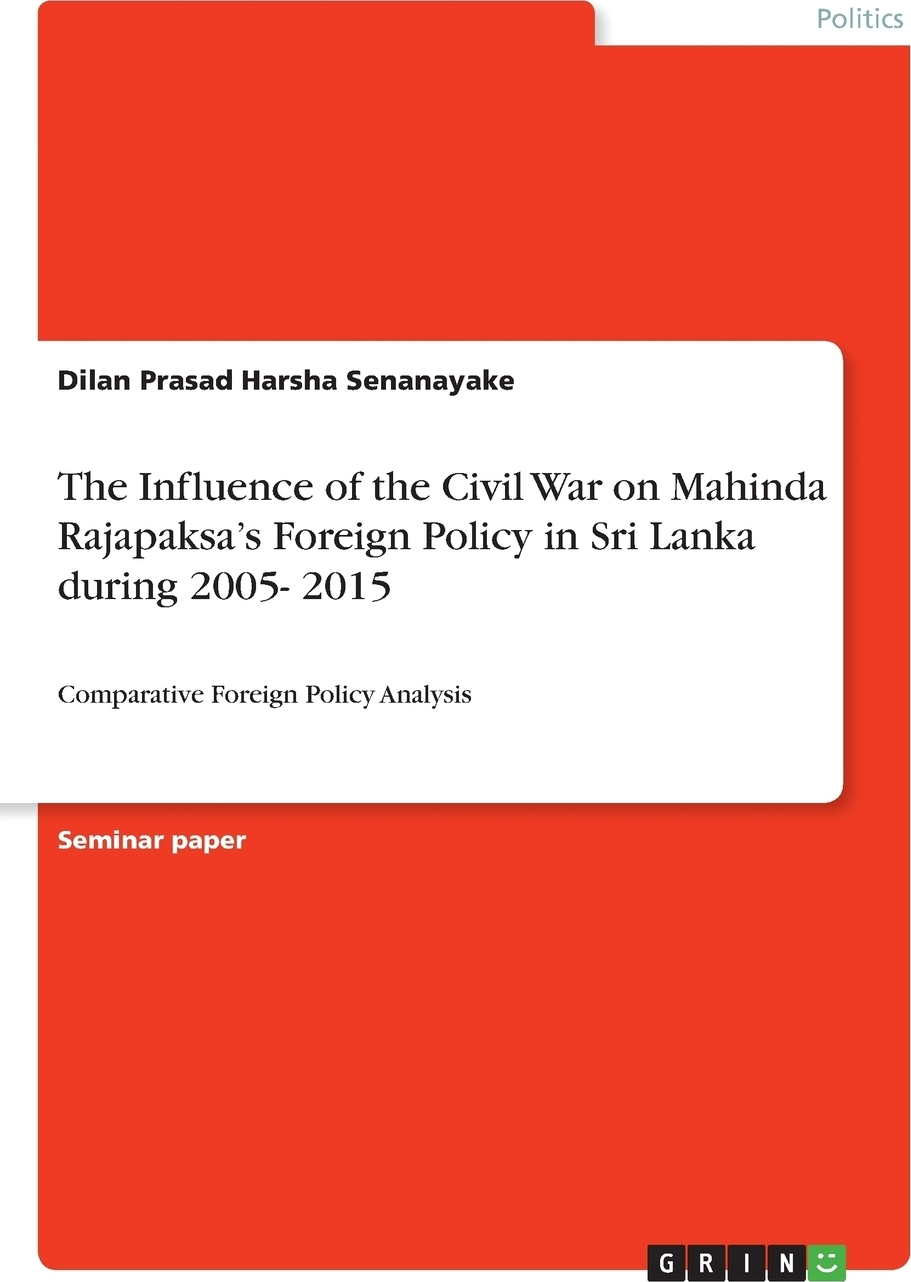 Dilan Prasad Harsha Senanayake The Influence of the Civil War on Mahinda Rajapaksa's Foreign Policy in Sri Lanka during 2005- 2015 dilan prasad harsha senanayake the influence of the civil war on mahinda rajapaksa s foreign policy in sri lanka during 2005 2015