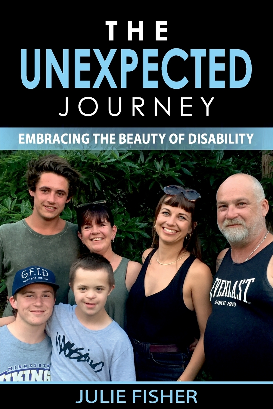 Julie Anne Fisher The Unexpected Journey. Embracing the Beauty of Disability we the people