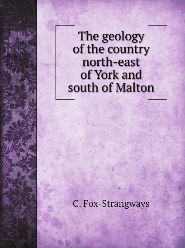 C. Fox-Strangways The geology of the country north-east of York and south of Malton l oreal professionnel гель стронг homme 150 мл