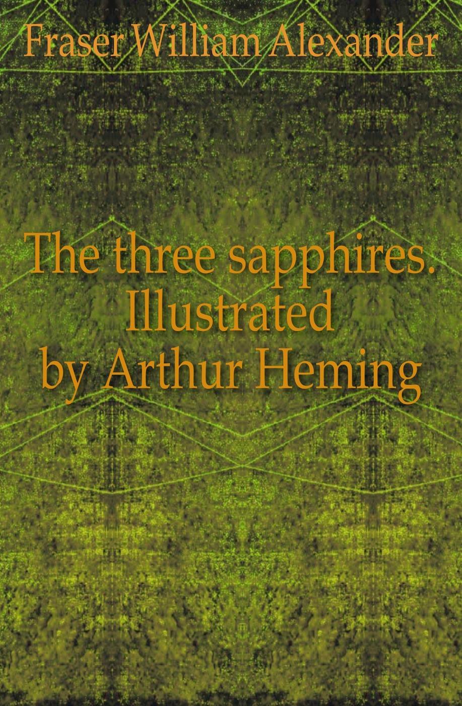 все цены на Fraser William Alexander The three sapphires. Illustrated by Arthur Heming онлайн