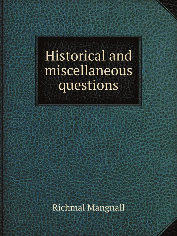 Richmal Mangnall Historical and miscellaneous questions richmal mangnall historical and miscellaneous questions