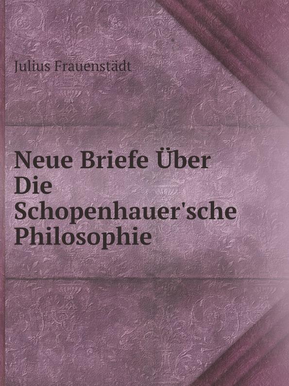 лучшая цена Julius Frauenstädt Neue Briefe Uber Die Schopenhauer'sche Philosophie