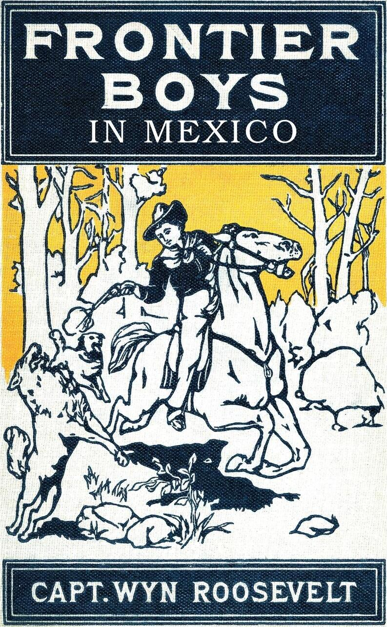 Книга The Frontier Boys in Mexico, or Mystery Mountain. Captain Wyn Roosevelt
