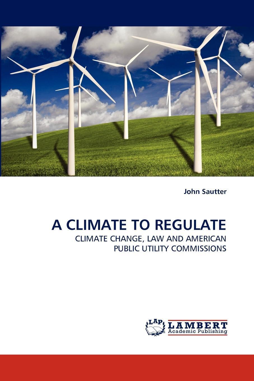 John Sautter. A climate to regulate