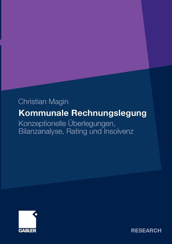 Christian Magin. Kommunale Rechnungslegung. Konzeptionelle Uberlegungen, Bilanzanalyse, Rating und Insolvenz