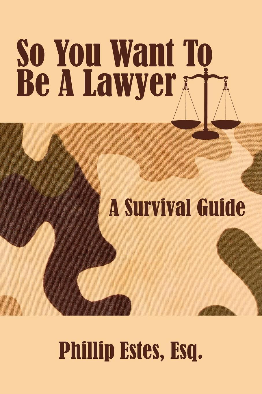 So You Want To Be A Lawyer. A  ...