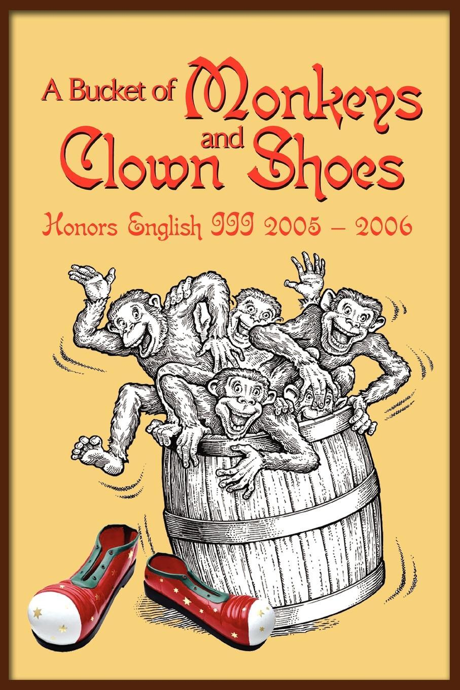 Книга A Bucket of Monkeys and Clown Shoes. Honors English III