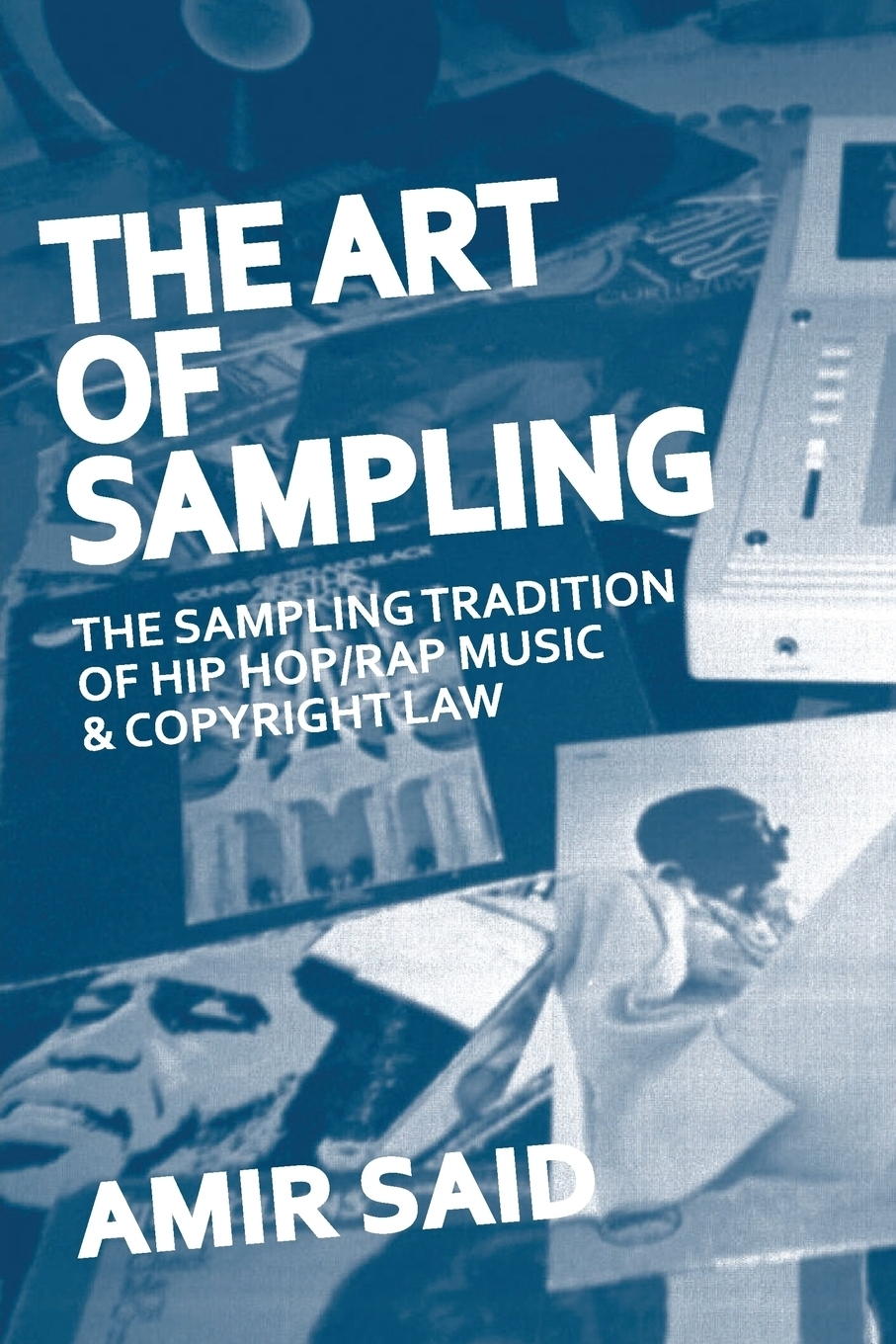 The Art of Sampling. The Sampling Tradition of Hip Hop/Rap Music and Copyright Law. Amir Said