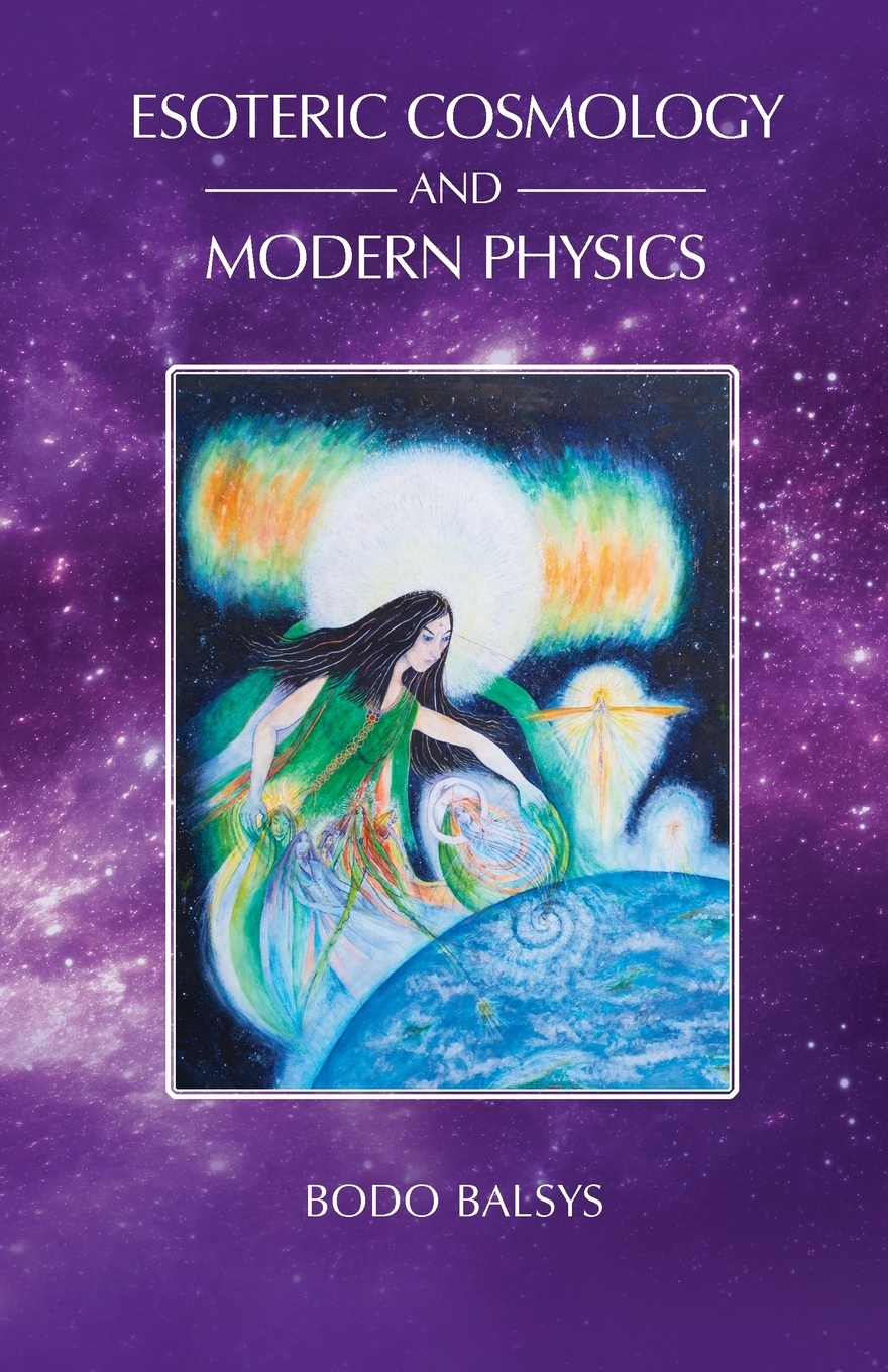 Bodo Balsys. Esoteric Cosmology and Modern Physics
