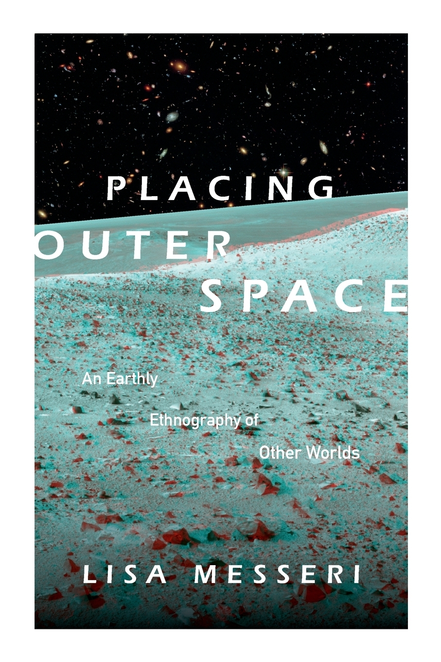Lisa Messeri. Placing Outer Space. An Earthly Ethnography of Other Worlds