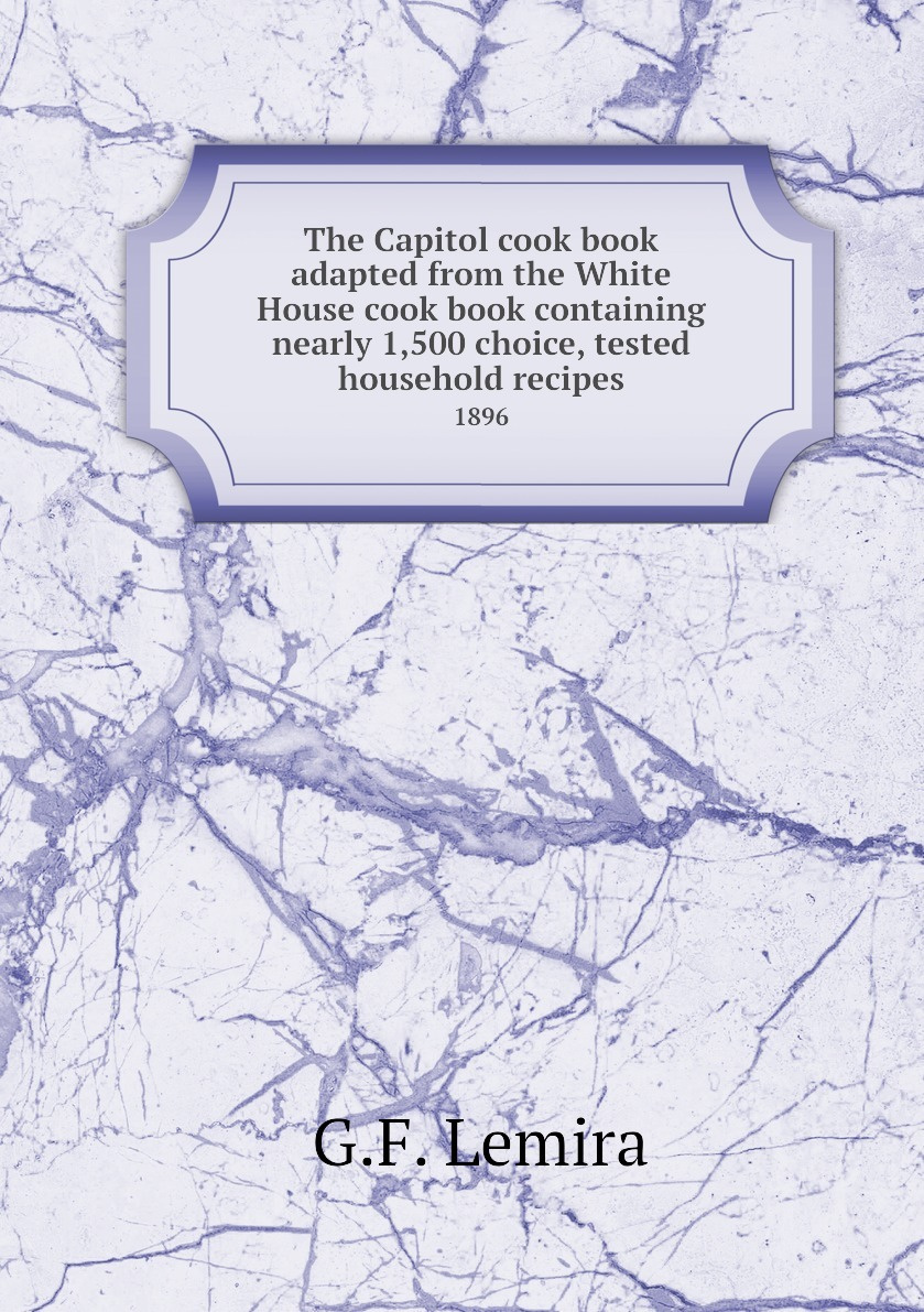 The Capitol cook book adapted from the White House cook book containing nearly 1,500 choice, tested household #1