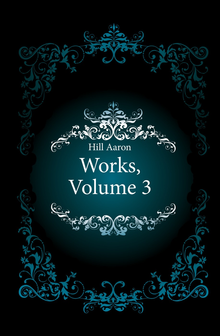 Hill Aaron Works, Volume 3 aaron hill merope