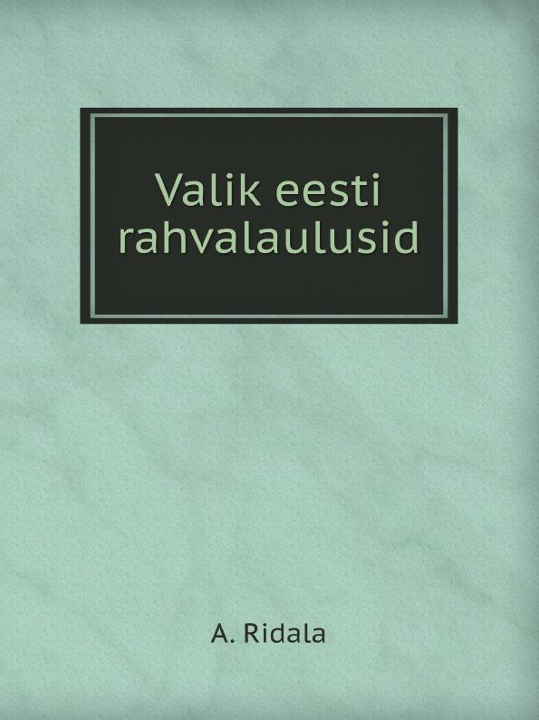 цена A. Ridala Valik eesti rahvalaulusid онлайн в 2017 году