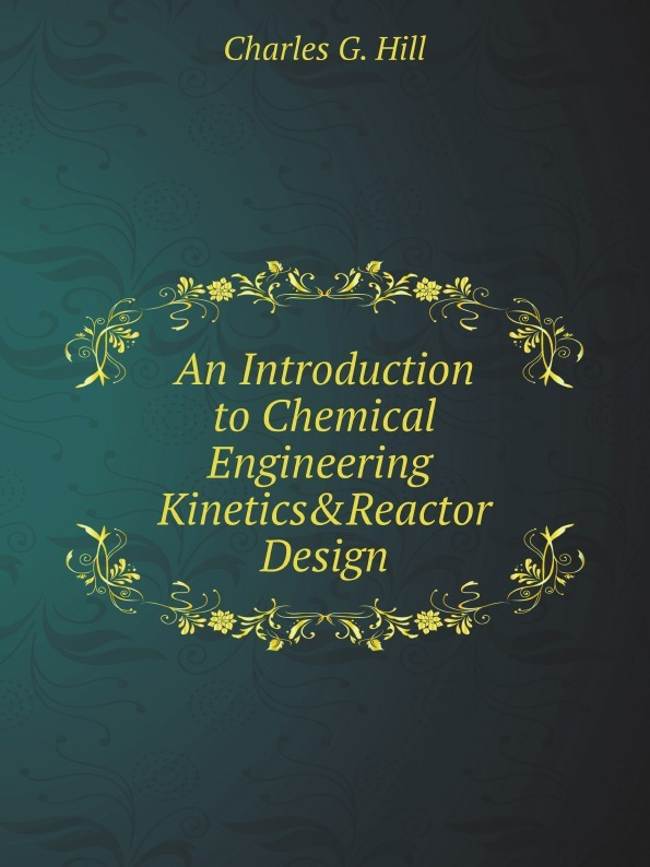 Charles G. Hill An Introduction to Chemical Engineering Kinetics & Reactor Design root thatcher w introduction to chemical engineering kinetics and reactor design