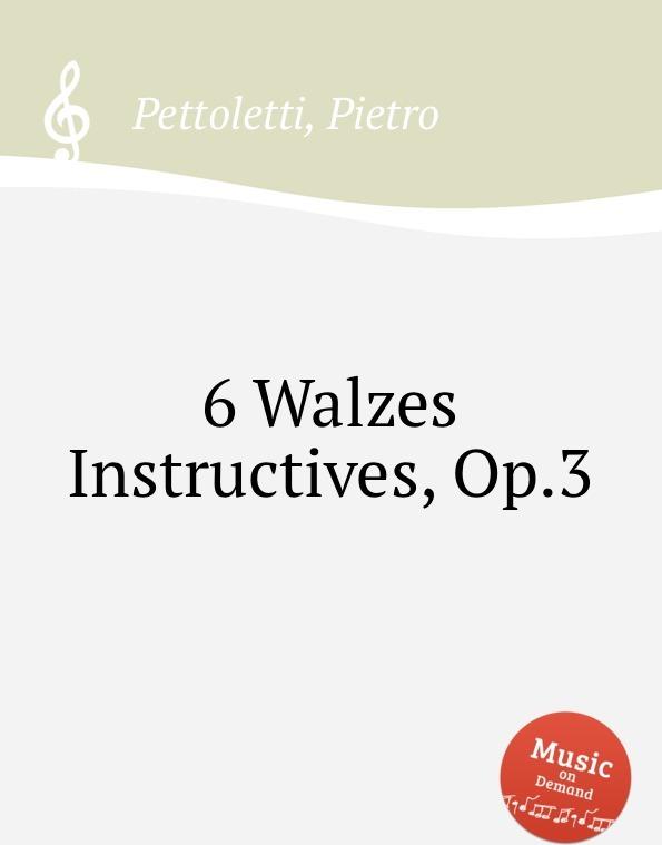 6 Walzes Instructives, Op.3