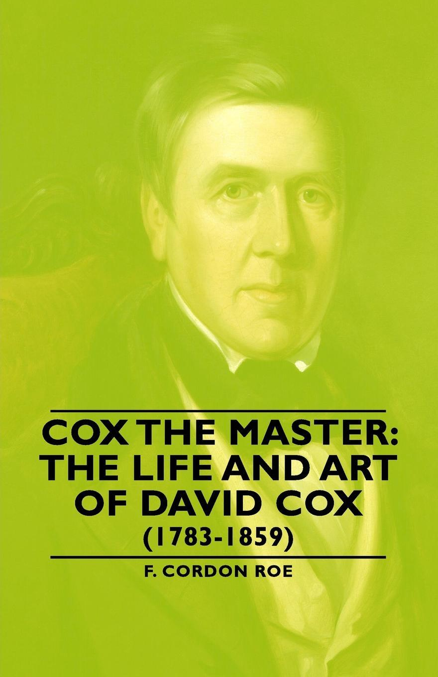 Cox the Master. The Life and Art of David Cox (1783-1859)