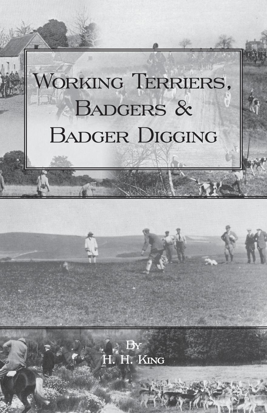 Working Terriers, Badgers and Badger Digging (History of Hunting Series). H. H. King