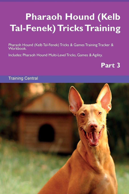 Pharaoh Hound (Kelb Tal-Fenek) Tricks Training Pharaoh Hound (Kelb Tal-Fenek) Tricks & Games Training Tracker & Workbook. Includes. Pharaoh Hound Multi-Level Tricks, Games & Agility. Part 3