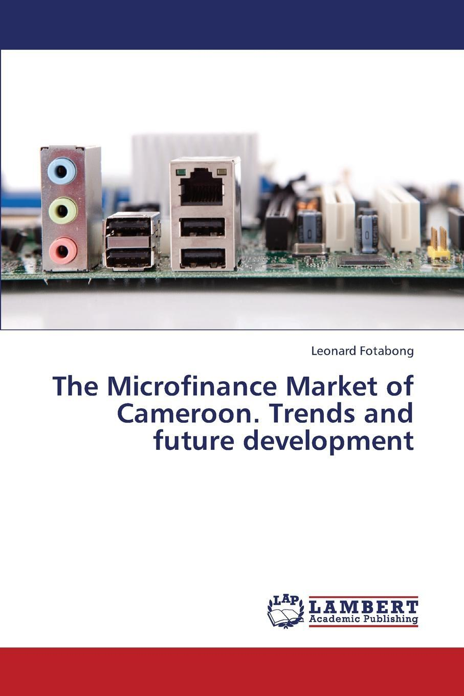 The Microfinance Market of Cameroon. Trends and Future Development