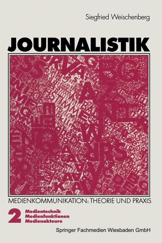Journalistik. Theorie und Praxis aktueller Medienkommunikation. Siegfried Weischenberg