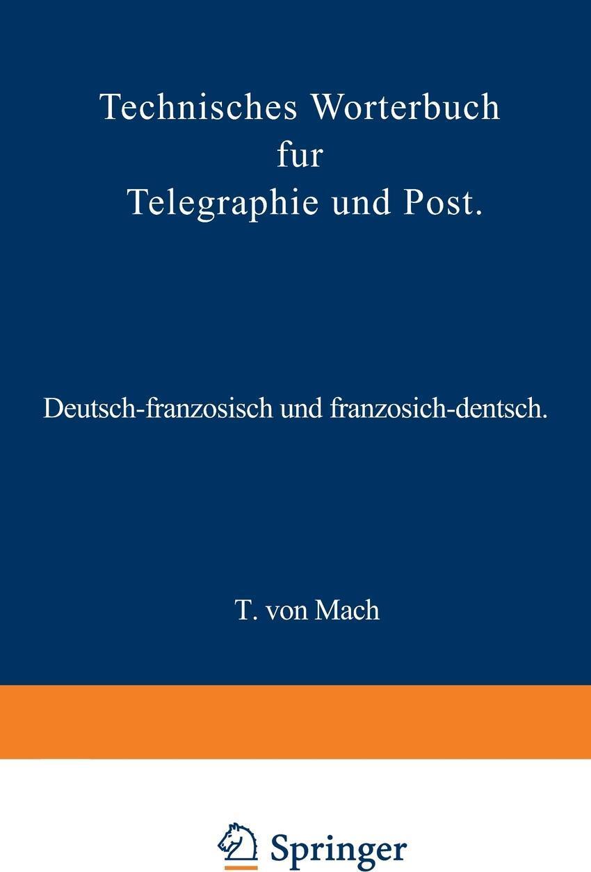 Technisches Worterbuch fur Telegraphie und Post. Deutsch-franzosisch und franzosisch-deutsch. T. von Mach