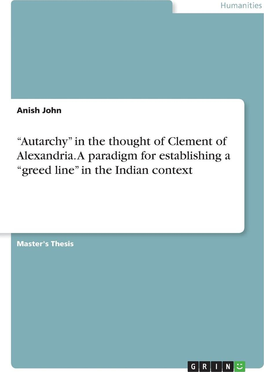 """Anish John. """"Autarchy"""" in the thought of Clement of Alexandria. A paradigm for establishing a """"greed line"""" in the Indian context"""