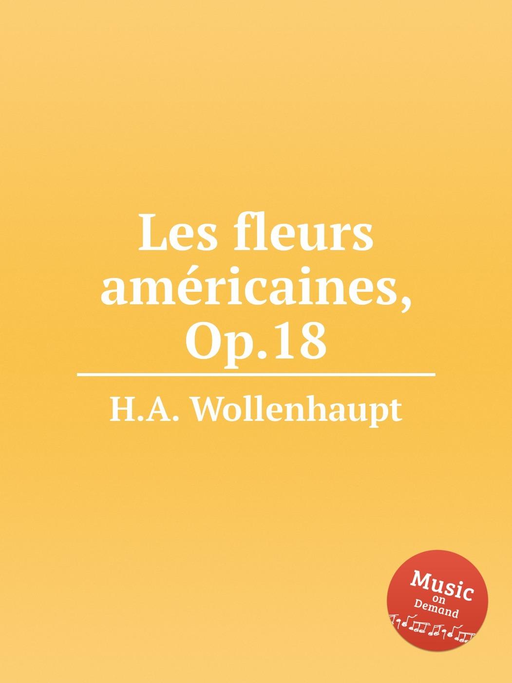 Les fleurs americaines, Op.18
