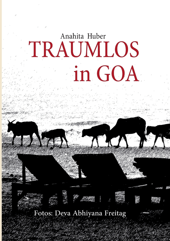 Traumlos in Goa. Anahita Huber