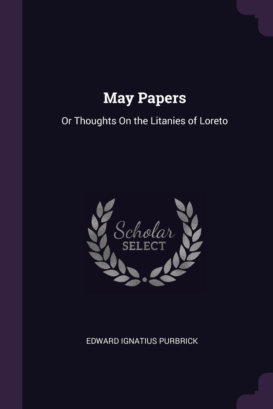 Edward Ignatius Purbrick. May Papers. Or Thoughts On the Litanies of Loreto